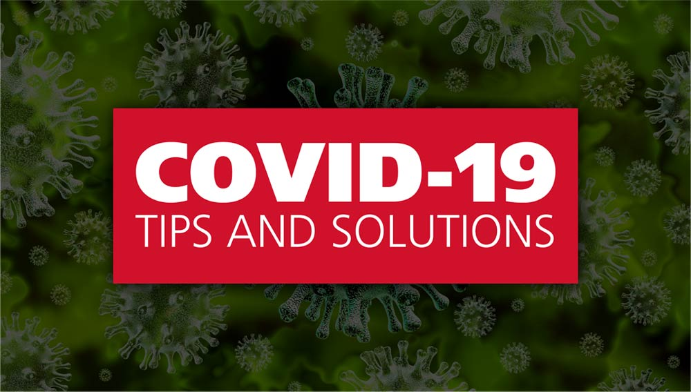 COVID-19 Tips and Solutions